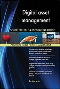 Digital asset management Complete Self-Assessment Guide by Gerardus Blokdyk